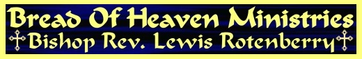 Bread Of Heaven Ministries - Bishop and Sr. Pastor Rev. Lewis Rotenberry - Roanoke, VA, USA