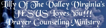 Lilly Of The Valley Virginia's JESUS Loves You!! Prayer Counseling Ministry: Prayer Page