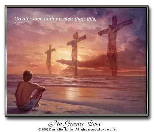 Greater love hath no man than this... St. John 15:13 / (c) Danny Hahlbohm INSPIRED ART